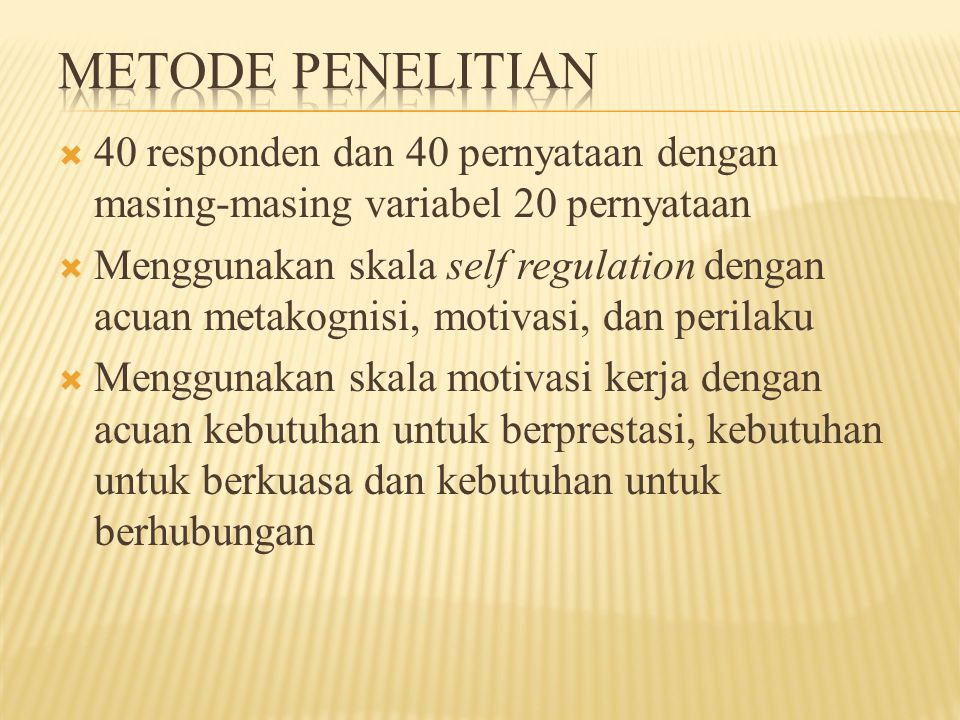 Metode penelitian 40 responden dan 40 pernyataan dengan masing-masing variabel 20 pernyataan.
