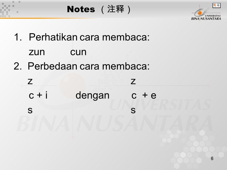 Perhatikan cara membaca: zun cun 2. Perbedaan cara membaca: z z