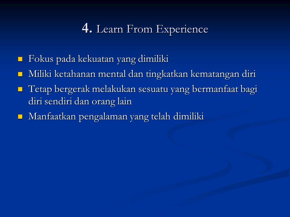 4. Learn From Experience Fokus pada kekuatan yang dimiliki
