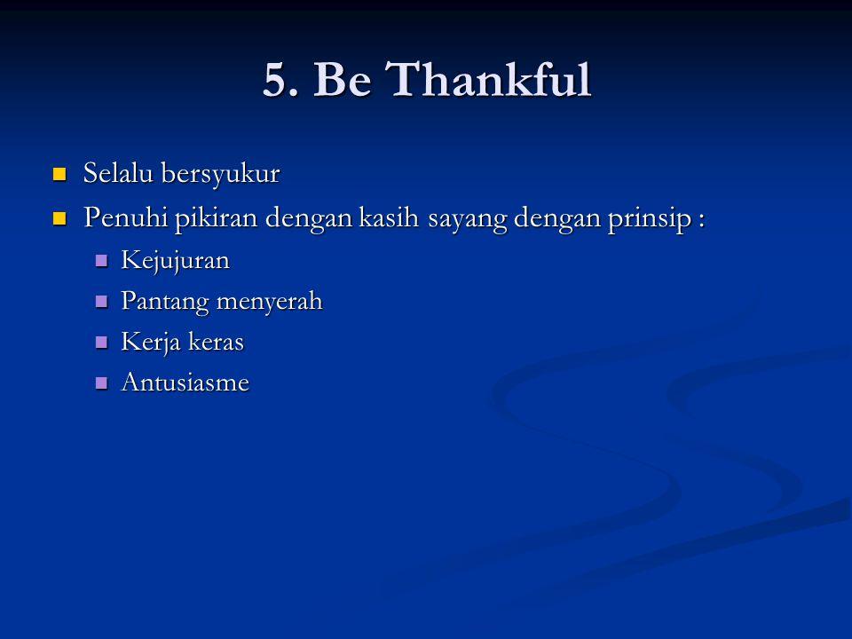 5. Be Thankful Selalu bersyukur