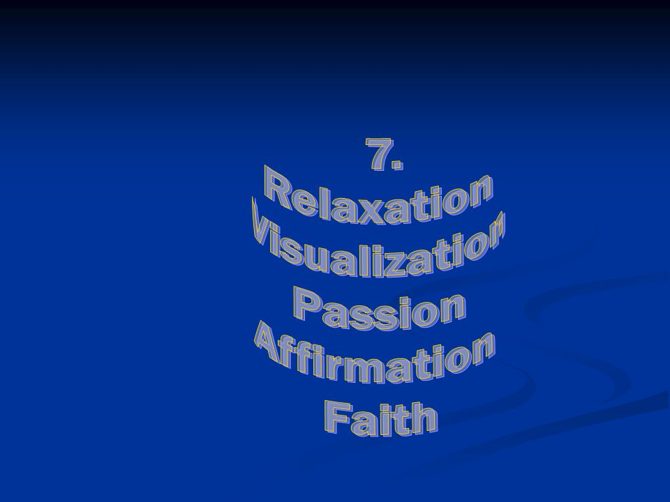 7. Relaxation Visualization Passion Affirmation Faith