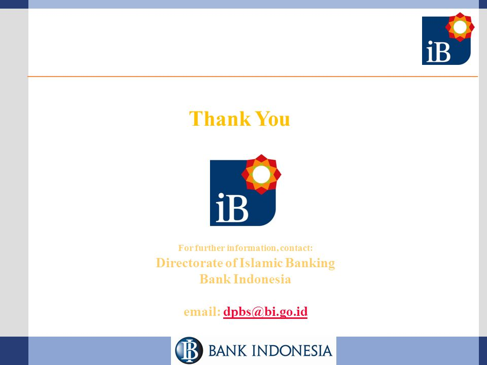 Thank You For further information, contact: Directorate of Islamic Banking Bank Indonesia email: dpbs@bi.go.id.