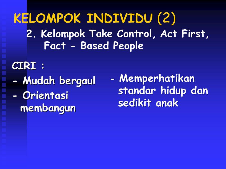 KELOMPOK INDIVIDU (2) CIRI : - Mudah bergaul - Orientasi membangun