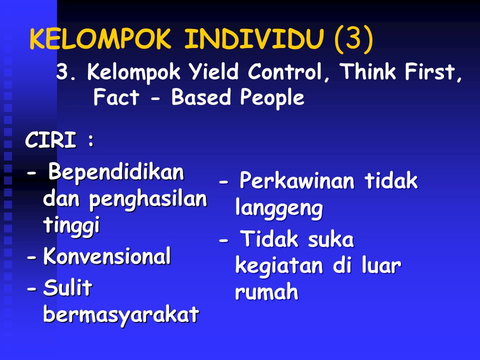 KELOMPOK INDIVIDU (3) CIRI : - Bependidikan dan penghasilan tinggi