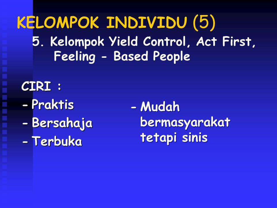 KELOMPOK INDIVIDU (5) CIRI : - Mudah bermasyarakat tetapi sinis
