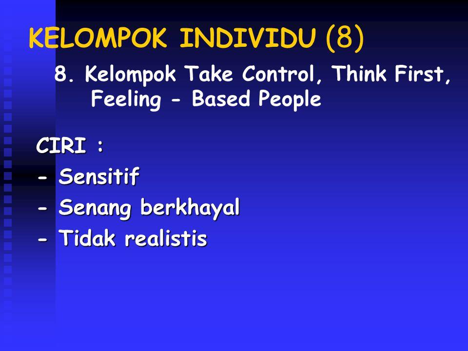 KELOMPOK INDIVIDU (8) CIRI : - Sensitif - Senang berkhayal