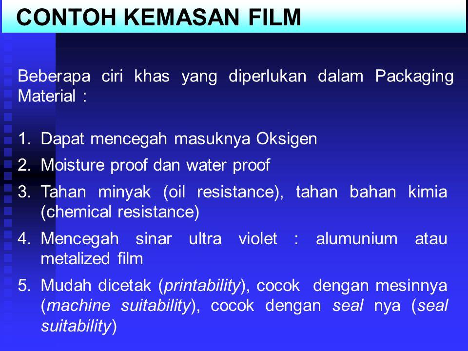 CONTOH KEMASAN FILM Beberapa ciri khas yang diperlukan dalam Packaging Material : Dapat mencegah masuknya Oksigen.