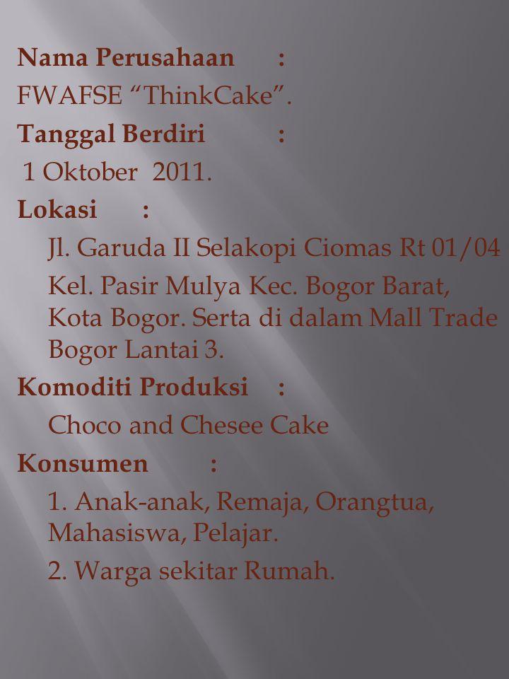 Nama Perusahaan : FWAFSE ThinkCake . Tanggal Berdiri : 1 Oktober 2011. Lokasi : Jl. Garuda II Selakopi Ciomas Rt 01/04.