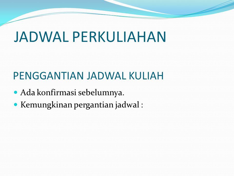 JADWAL PERKULIAHAN PENGGANTIAN JADWAL KULIAH