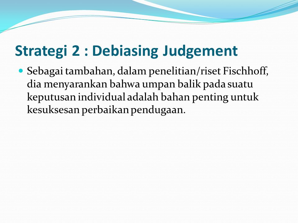 Strategi 2 : Debiasing Judgement
