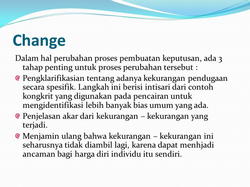 Change Dalam hal perubahan proses pembuatan keputusan, ada 3 tahap penting untuk proses perubahan tersebut :