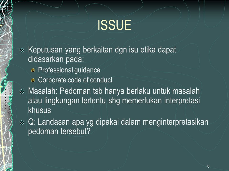 ISSUE Keputusan yang berkaitan dgn isu etika dapat didasarkan pada: