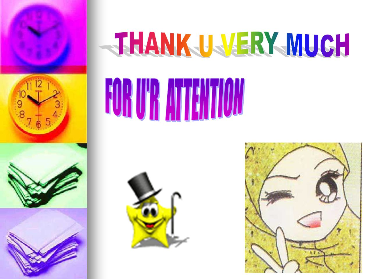 THANK U VERY MUCH FOR U R ATTENTION