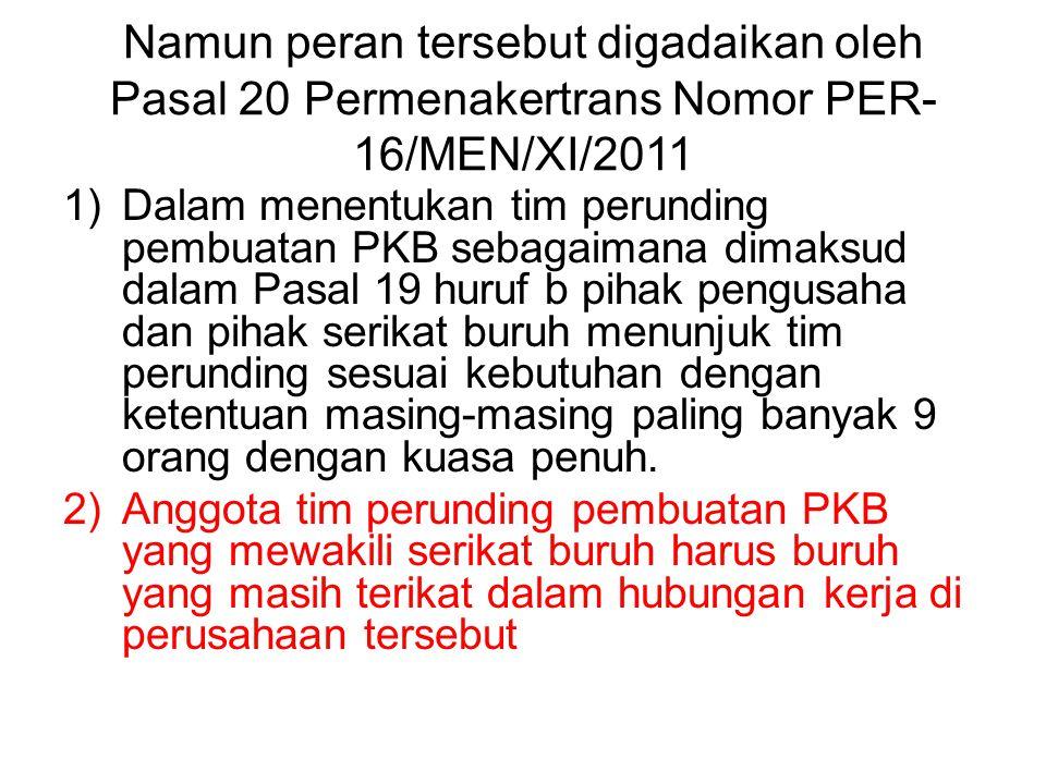 Namun peran tersebut digadaikan oleh Pasal 20 Permenakertrans Nomor PER-16/MEN/XI/2011