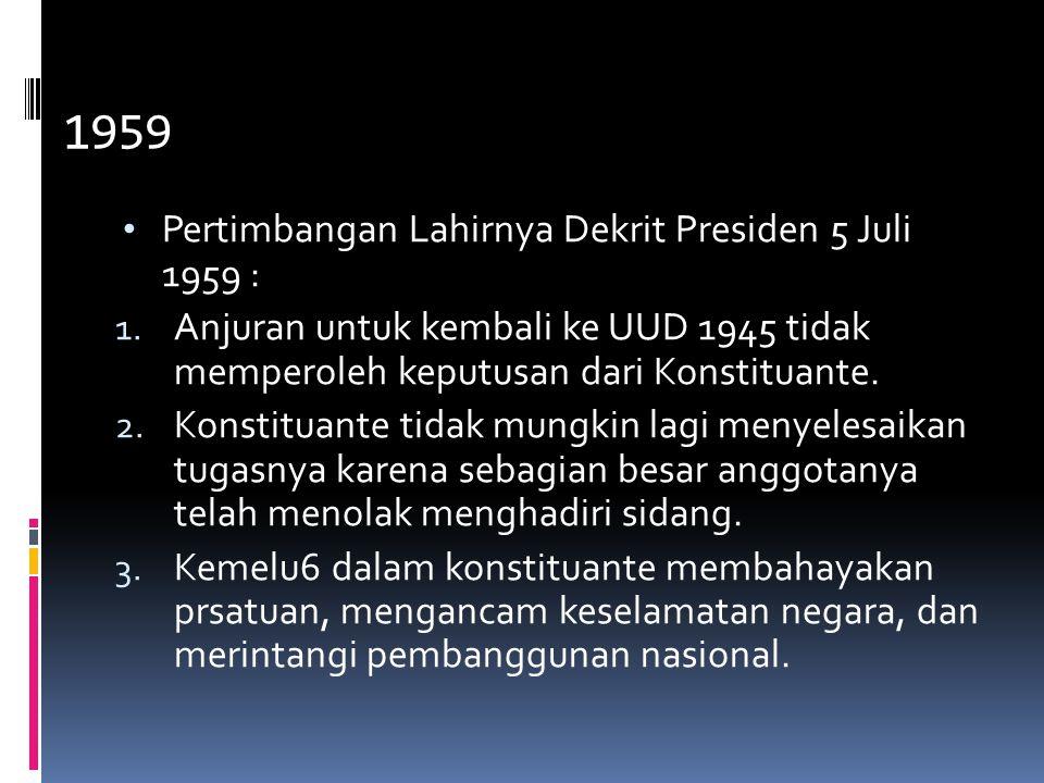 5. DEKRIT PRESIDEN 5 Juli 1959 Pertimbangan Lahirnya Dekrit Presiden 5 Juli 1959 :