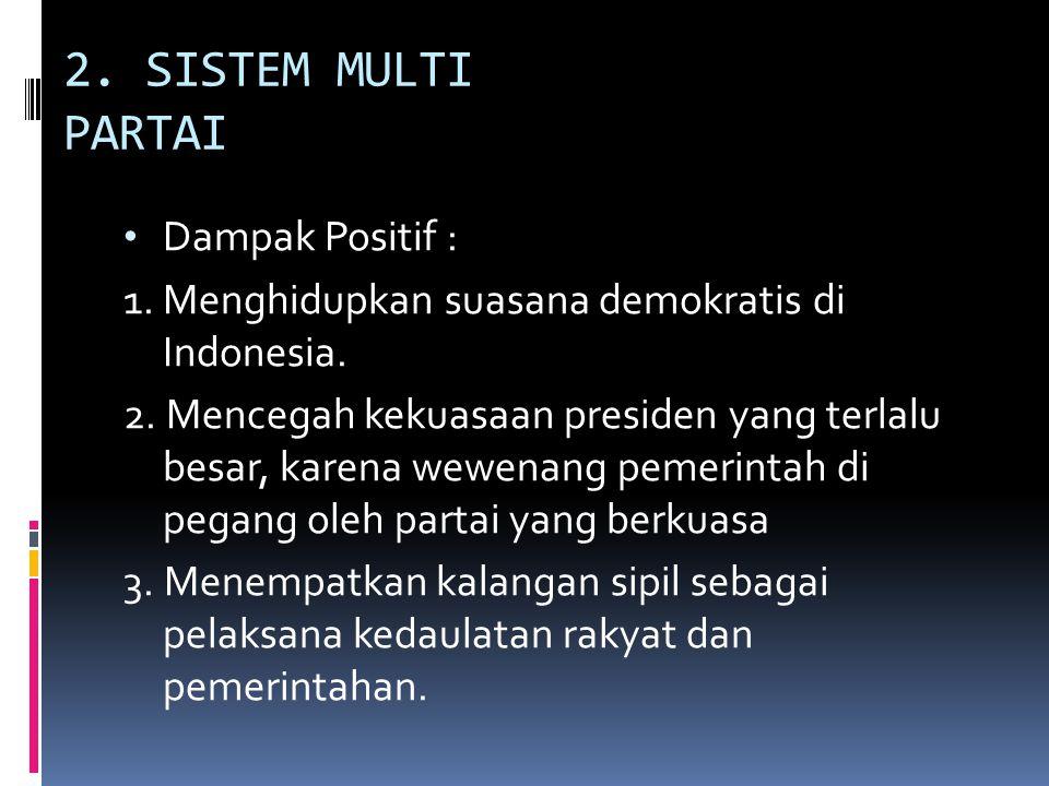 2. SISTEM MULTI PARTAI Dampak Positif :