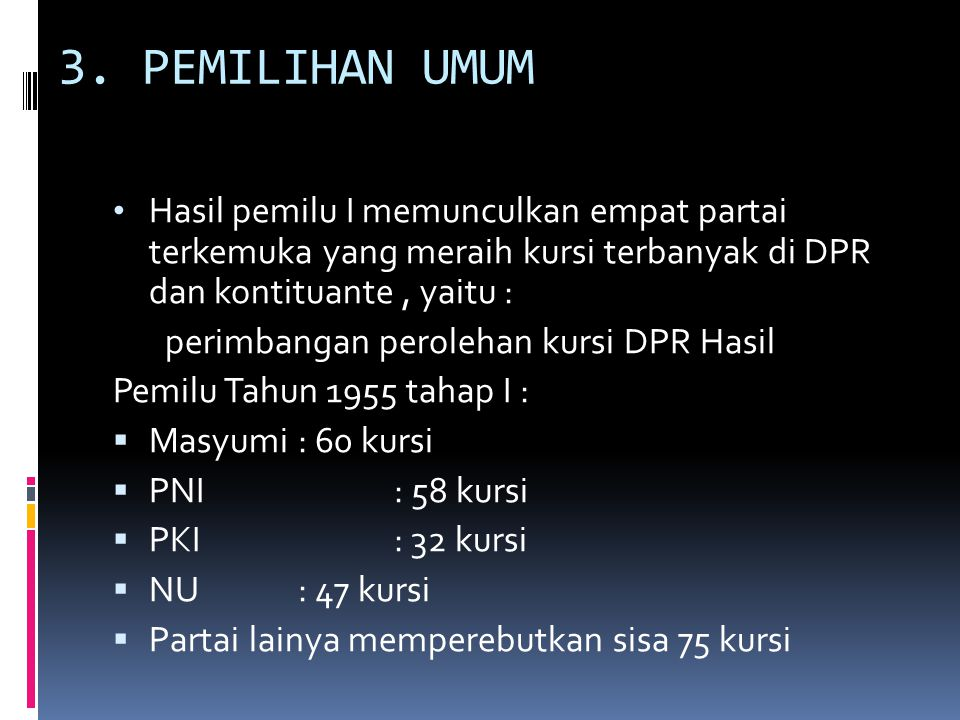 3. PEMILIHAN UMUM Hasil pemilu I memunculkan empat partai terkemuka yang meraih kursi terbanyak di DPR dan kontituante , yaitu :
