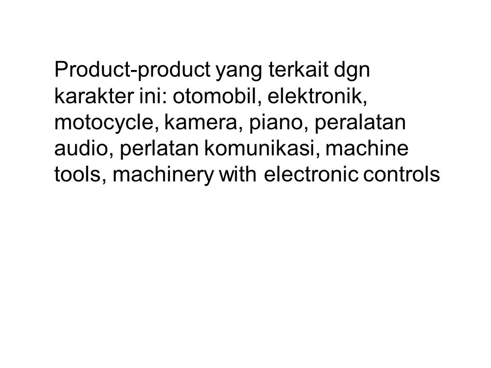 Product-product yang terkait dgn karakter ini: otomobil, elektronik, motocycle, kamera, piano, peralatan audio, perlatan komunikasi, machine tools, machinery with electronic controls