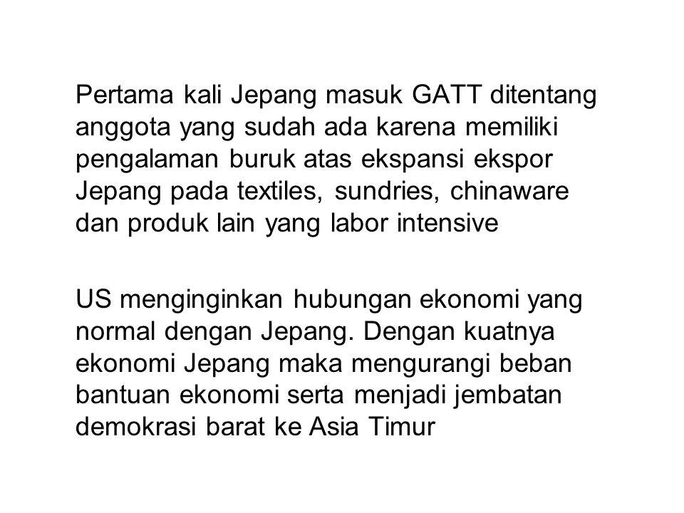 Pertama kali Jepang masuk GATT ditentang anggota yang sudah ada karena memiliki pengalaman buruk atas ekspansi ekspor Jepang pada textiles, sundries, chinaware dan produk lain yang labor intensive