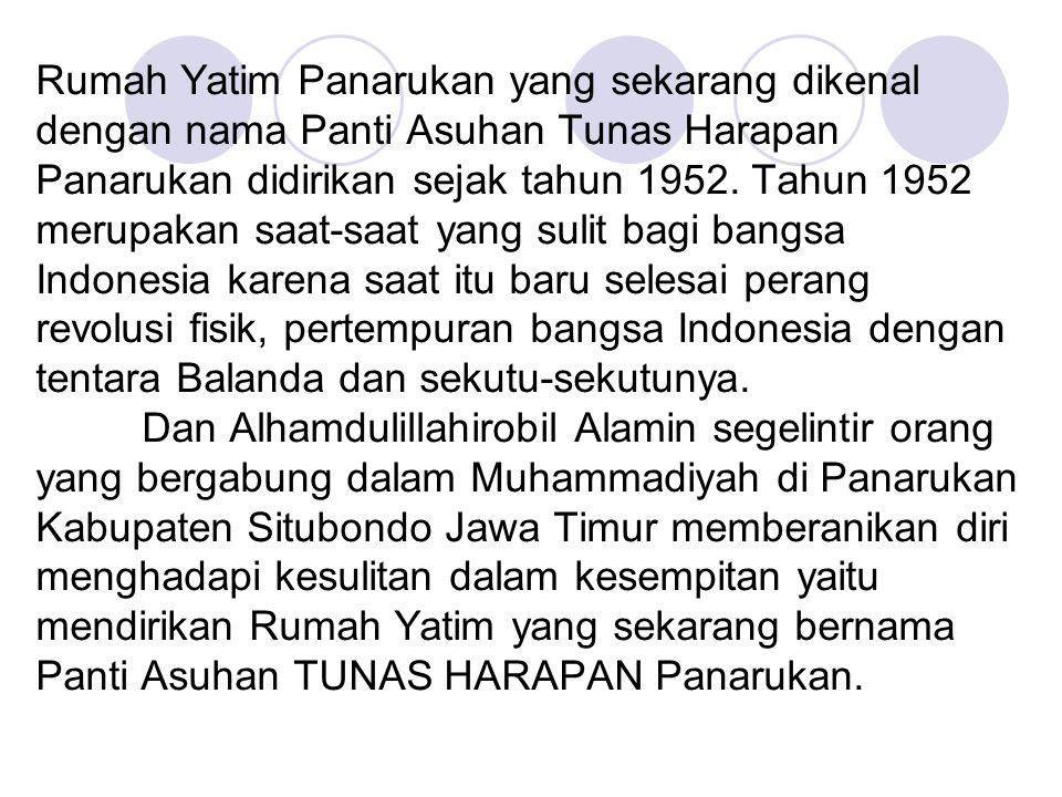 Rumah Yatim Panarukan yang sekarang dikenal dengan nama Panti Asuhan Tunas Harapan Panarukan didirikan sejak tahun 1952.