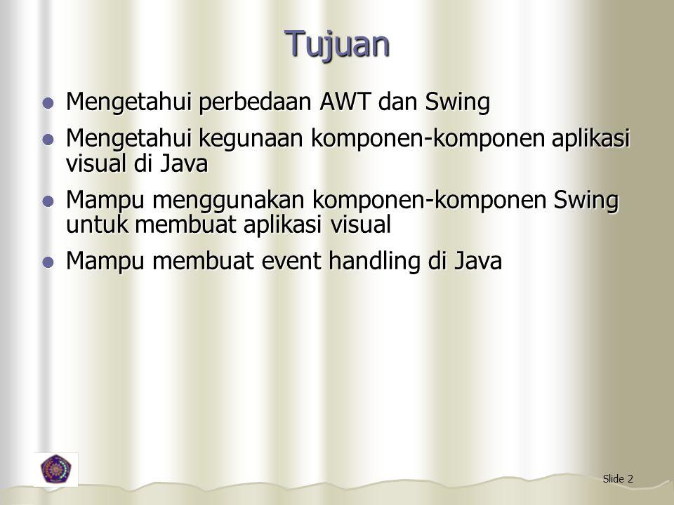 Tujuan Mengetahui perbedaan AWT dan Swing