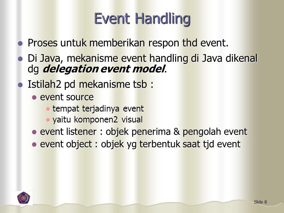 Event Handling Proses untuk memberikan respon thd event.