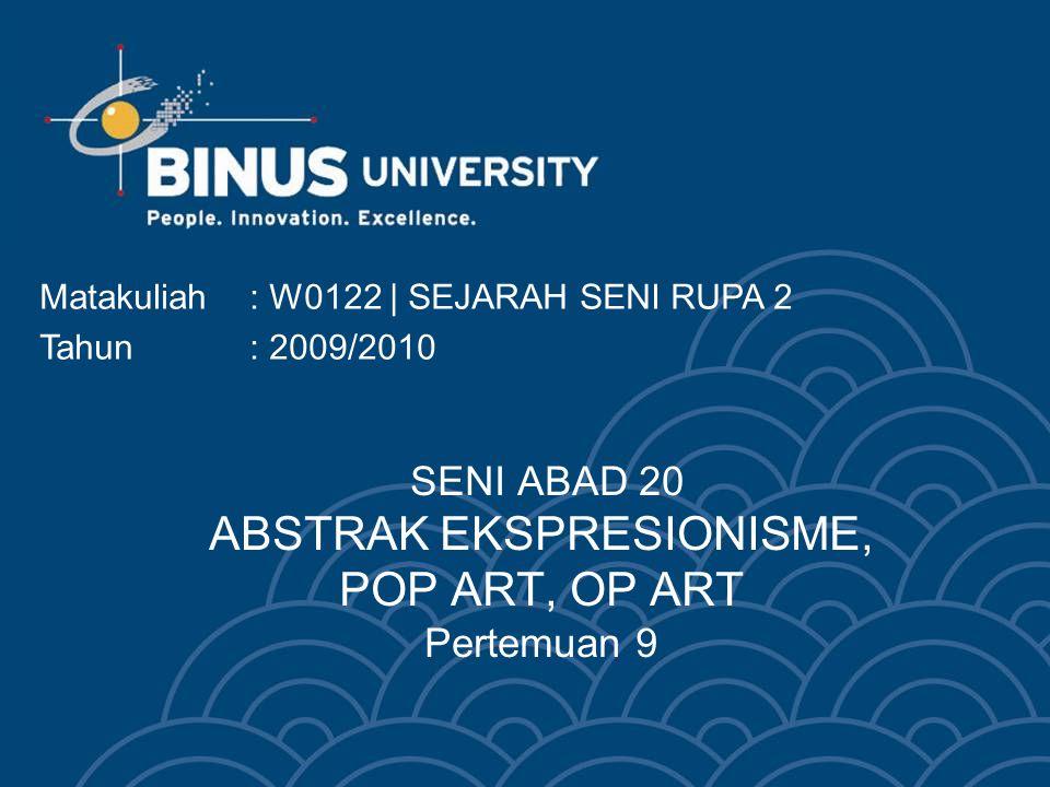 SENI ABAD 20 ABSTRAK EKSPRESIONISME, POP ART, OP ART Pertemuan 9
