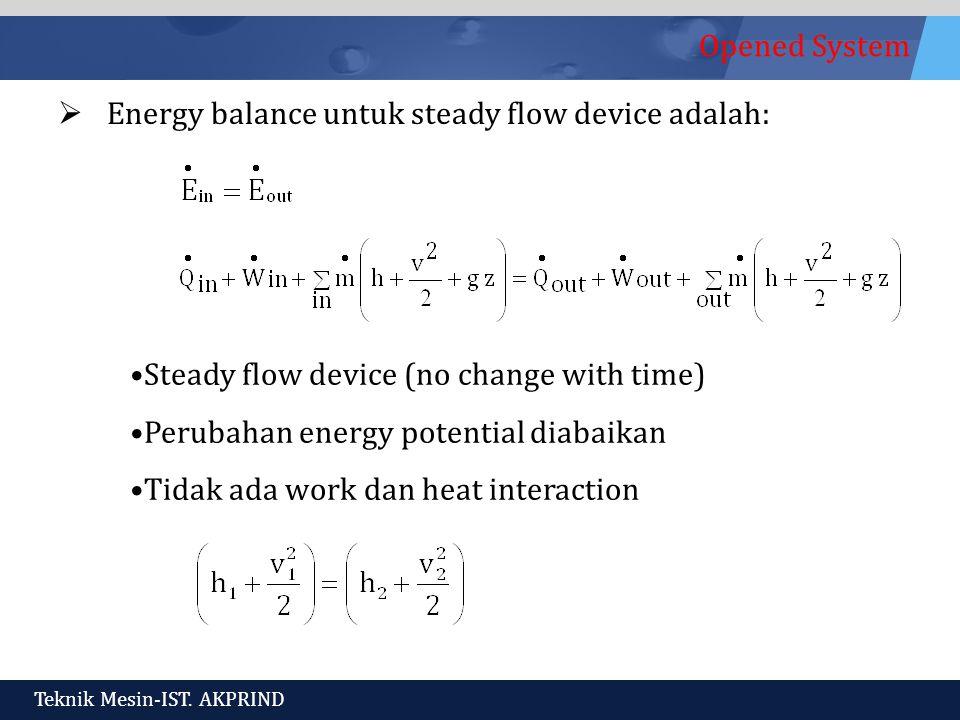 Energy balance untuk steady flow device adalah: