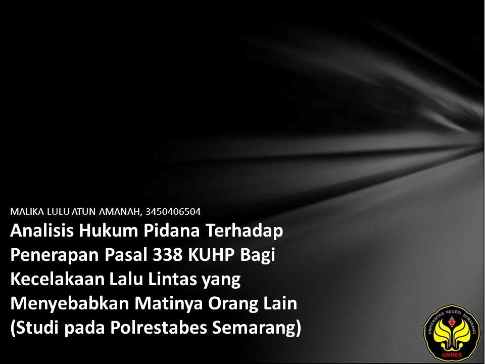 MALIKA LULU ATUN AMANAH, 3450406504 Analisis Hukum Pidana Terhadap Penerapan Pasal 338 KUHP Bagi Kecelakaan Lalu Lintas yang Menyebabkan Matinya Orang Lain (Studi pada Polrestabes Semarang)