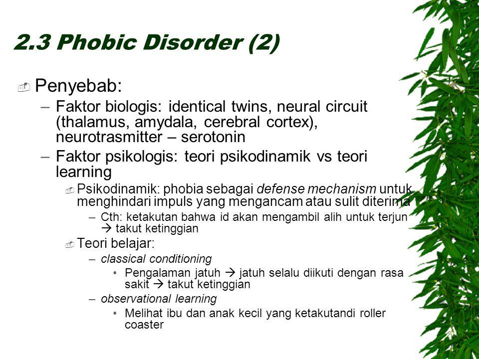 2.3 Phobic Disorder (2) Penyebab: