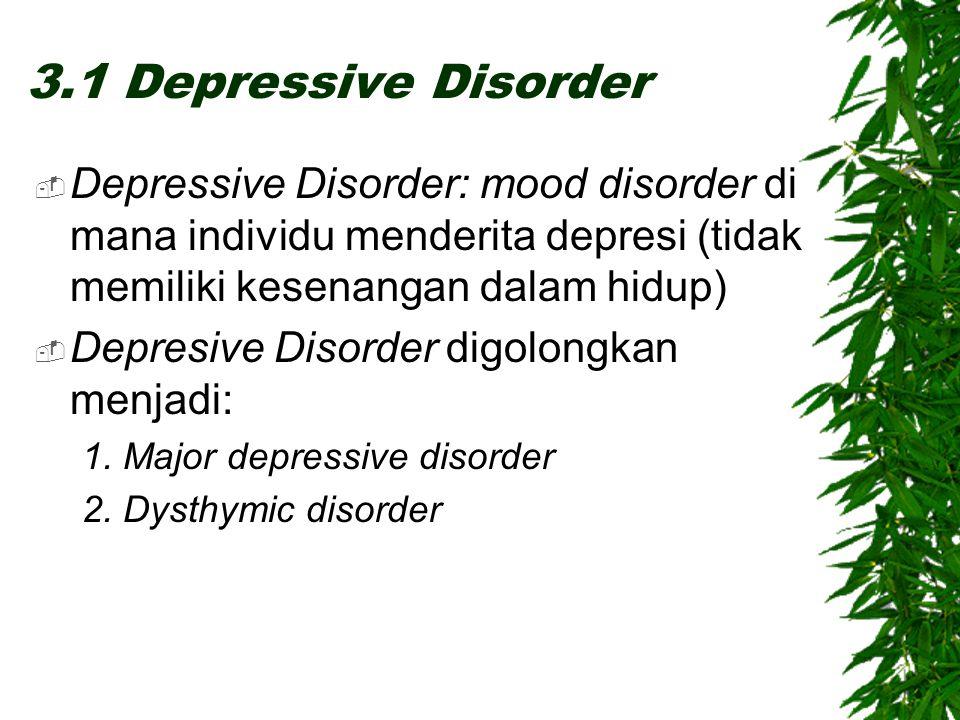 3.1 Depressive Disorder Depressive Disorder: mood disorder di mana individu menderita depresi (tidak memiliki kesenangan dalam hidup)