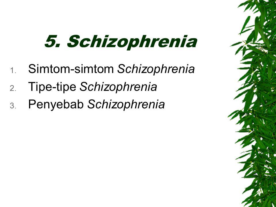 5. Schizophrenia Simtom-simtom Schizophrenia Tipe-tipe Schizophrenia