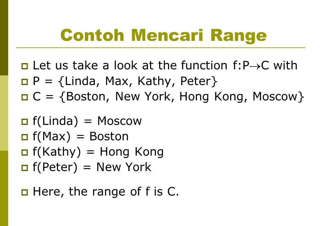 Contoh Mencari Range Let us take a look at the function f:PC with