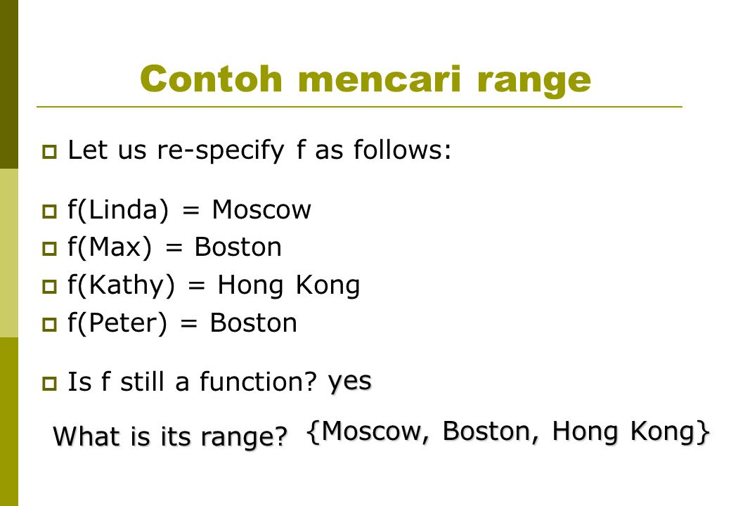 Contoh mencari range Let us re-specify f as follows: f(Linda) = Moscow