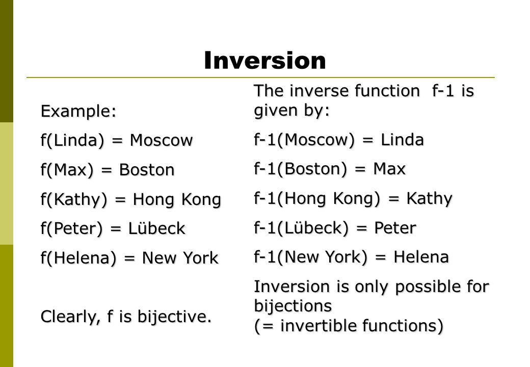 Inversion The inverse function f-1 is given by: Example: