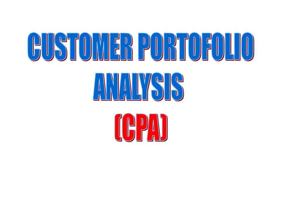 CUSTOMER PORTOFOLIO ANALYSIS (CPA)