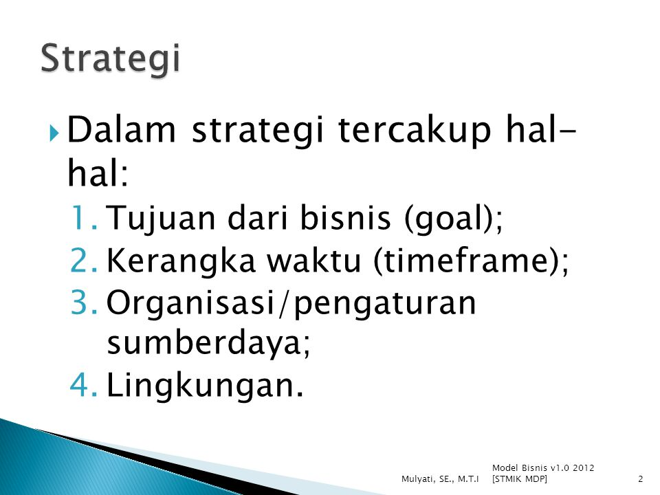 Strategi Dalam strategi tercakup hal- hal: Tujuan dari bisnis (goal);