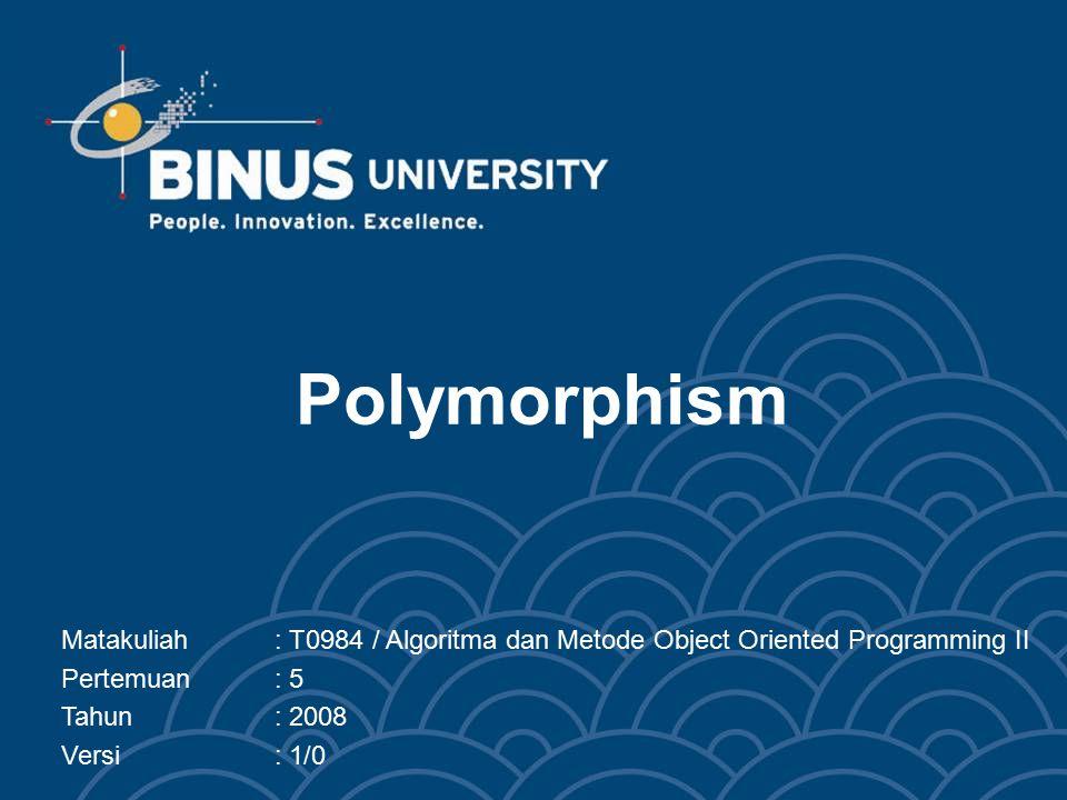 Polymorphism Matakuliah : T0984 / Algoritma dan Metode Object Oriented Programming II. Pertemuan : 5.