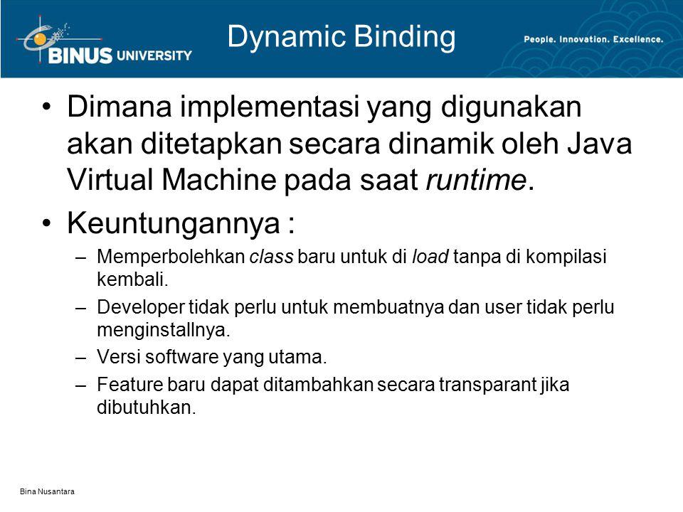 Dynamic Binding Dimana implementasi yang digunakan akan ditetapkan secara dinamik oleh Java Virtual Machine pada saat runtime.