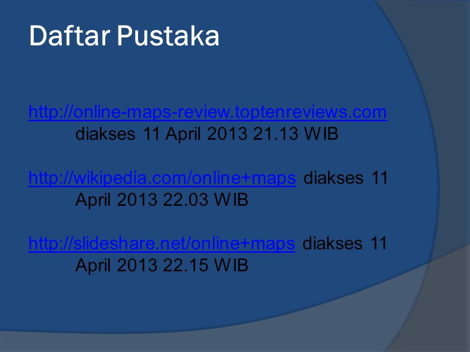 Daftar Pustaka http://online-maps-review.toptenreviews.com diakses 11 April 2013 21.13 WIB.