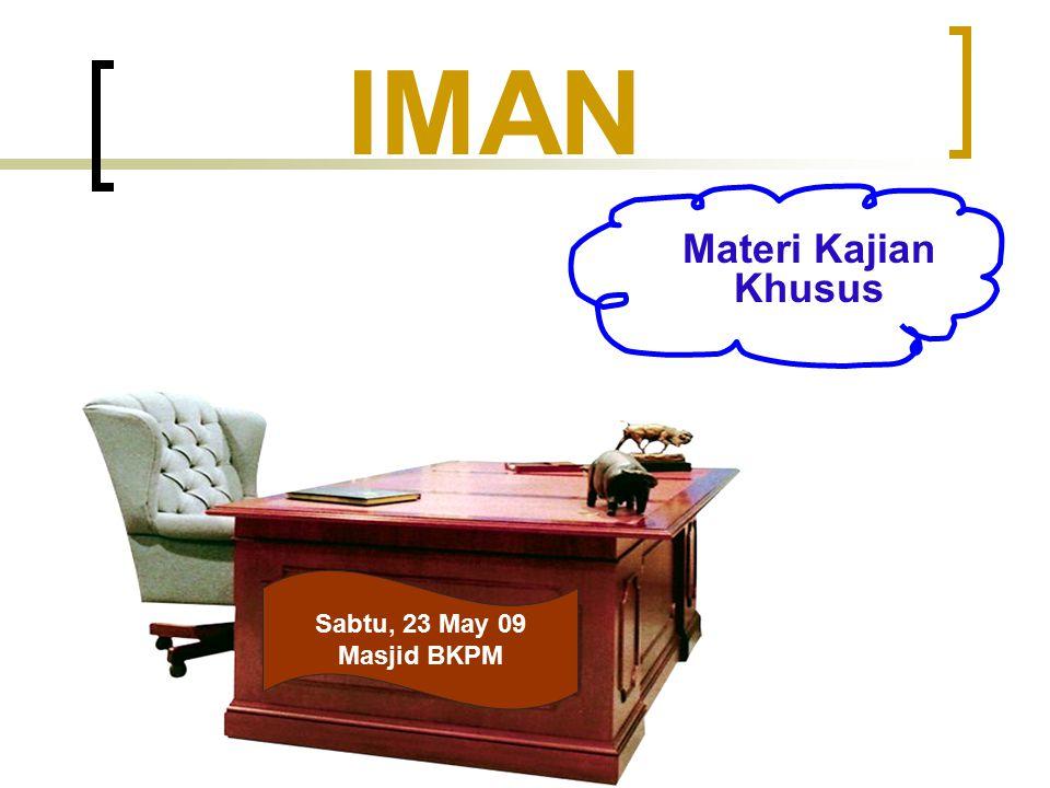 IMAN Materi Kajian Khusus Sabtu, 23 May 09 Masjid BKPM