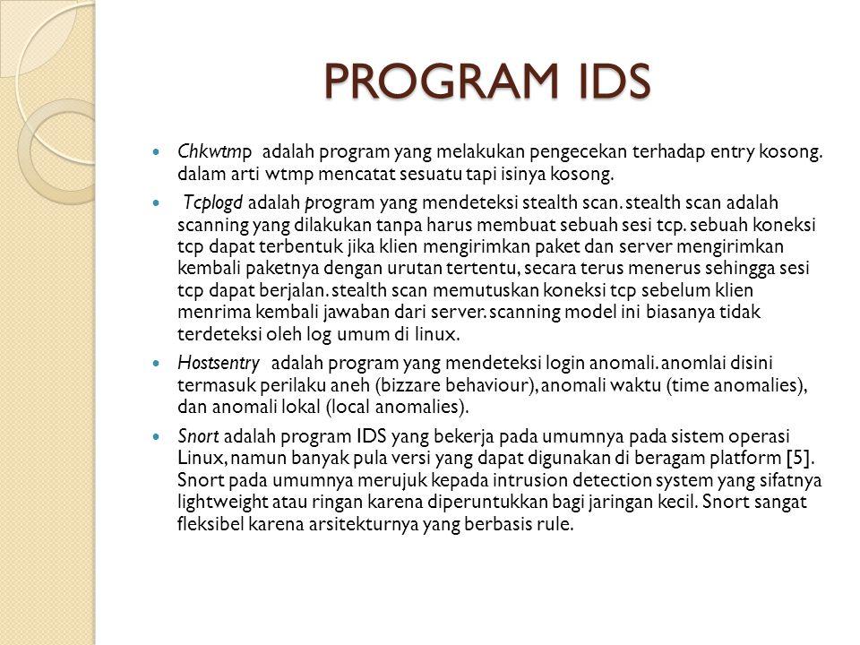 PROGRAM IDS Chkwtmp adalah program yang melakukan pengecekan terhadap entry kosong. dalam arti wtmp mencatat sesuatu tapi isinya kosong.