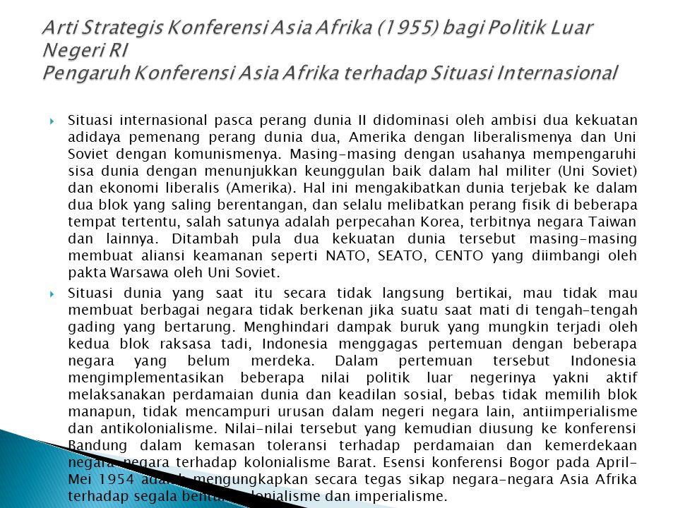 Arti Strategis Konferensi Asia Afrika (1955) bagi Politik Luar Negeri RI Pengaruh Konferensi Asia Afrika terhadap Situasi Internasional