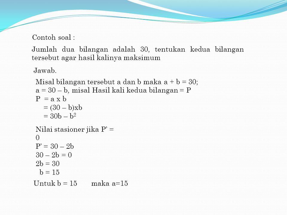 Contoh soal : Jumlah dua bilangan adalah 30, tentukan kedua bilangan tersebut agar hasil kalinya maksimum.
