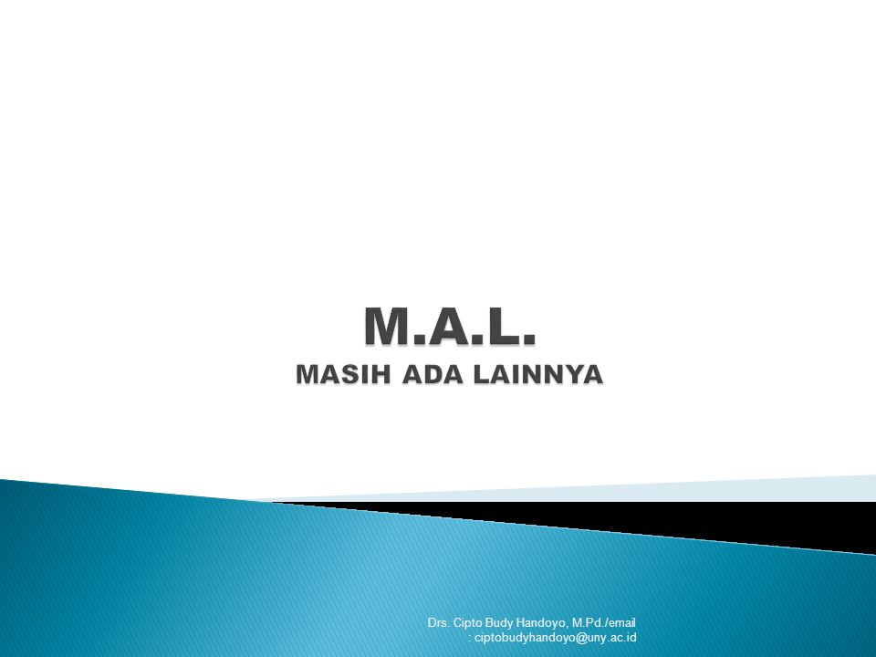 M.A.L. MASIH ADA LAINNYA Drs. Cipto Budy Handoyo, M.Pd./email : ciptobudyhandoyo@uny.ac.id