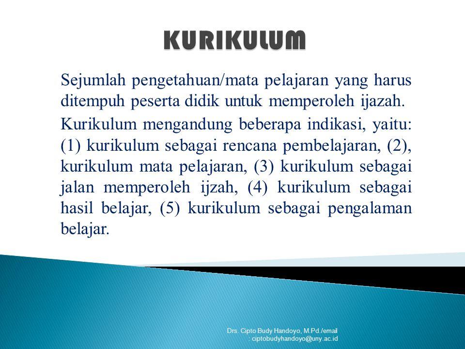 KURIKULUM Sejumlah pengetahuan/mata pelajaran yang harus ditempuh peserta didik untuk memperoleh ijazah.
