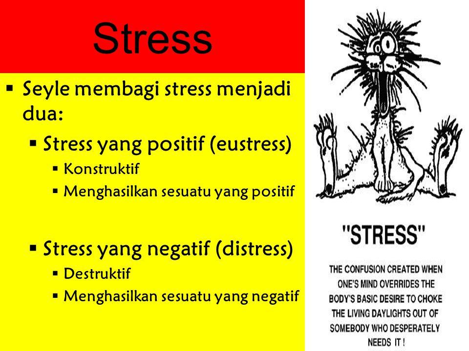 Stress Seyle membagi stress menjadi dua: