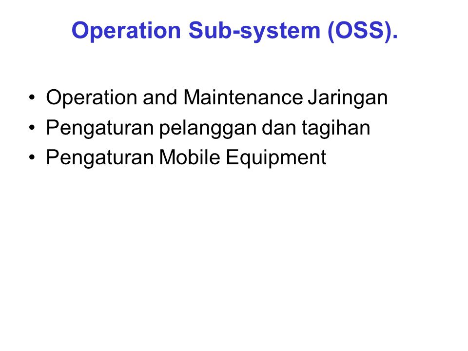 Operation Sub-system (OSS).