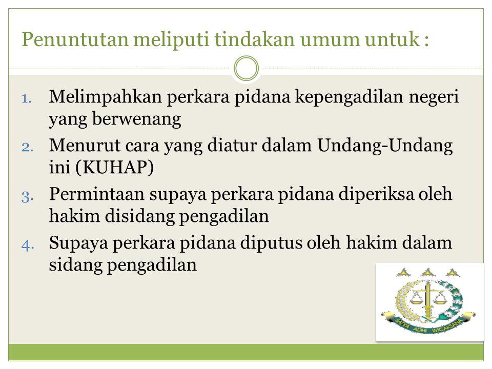 Penuntutan meliputi tindakan umum untuk :