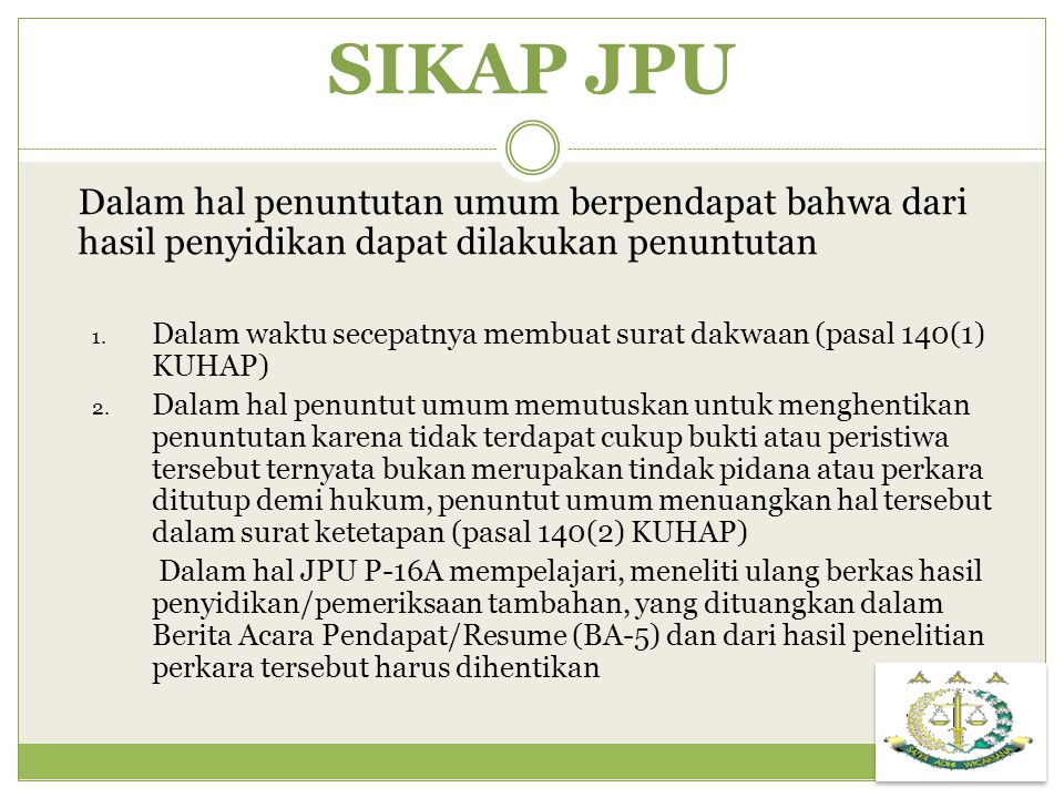 SIKAP JPU Dalam hal penuntutan umum berpendapat bahwa dari hasil penyidikan dapat dilakukan penuntutan.